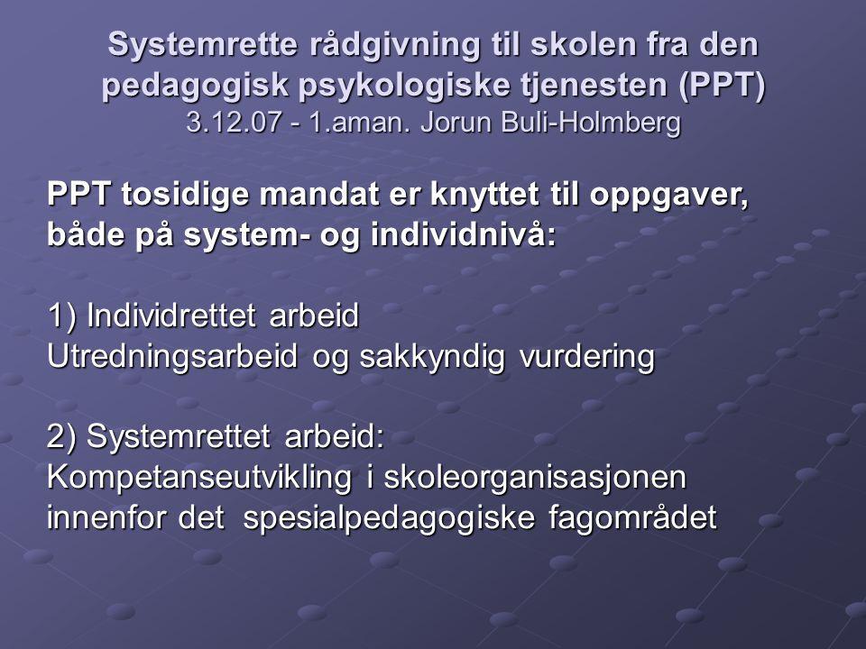 Systemrette rådgivning til skolen fra den pedagogisk psykologiske tjenesten (PPT) 3.12.07 - 1.aman.