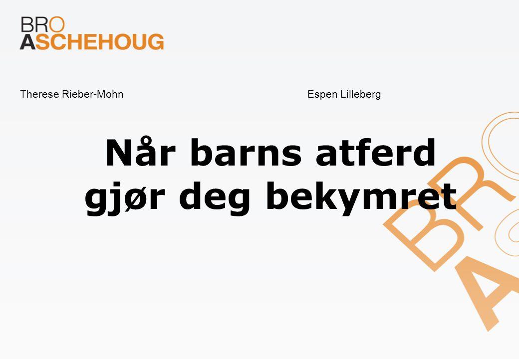 Therese Rieber-MohnEspen Lilleberg Når barns atferd gjør deg bekymret