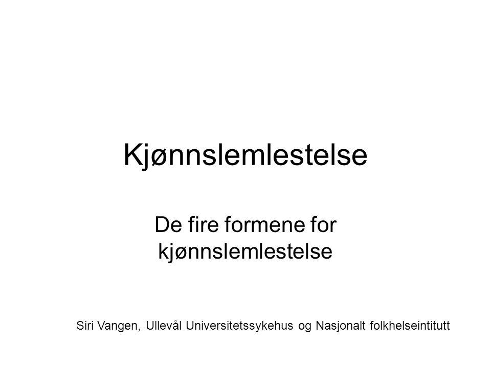 Kjønnslemlestelse De fire formene for kjønnslemlestelse Siri Vangen, Ullevål Universitetssykehus og Nasjonalt folkhelseintitutt