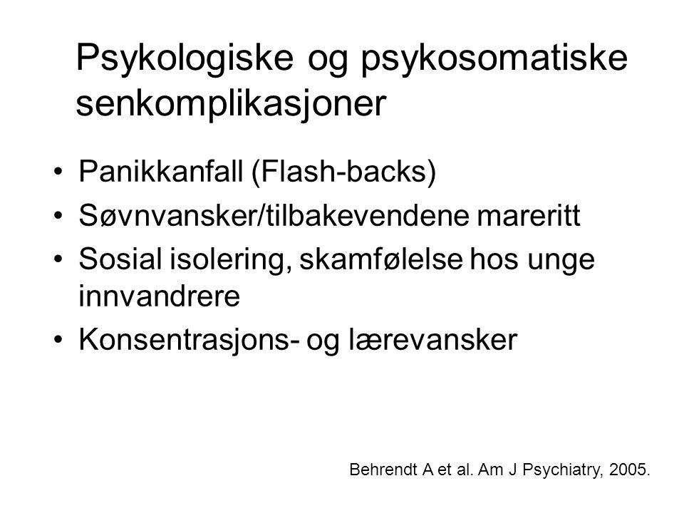Psykologiske og psykosomatiske senkomplikasjoner Panikkanfall (Flash-backs) Søvnvansker/tilbakevendene mareritt Sosial isolering, skamfølelse hos unge innvandrere Konsentrasjons- og lærevansker Behrendt A et al.