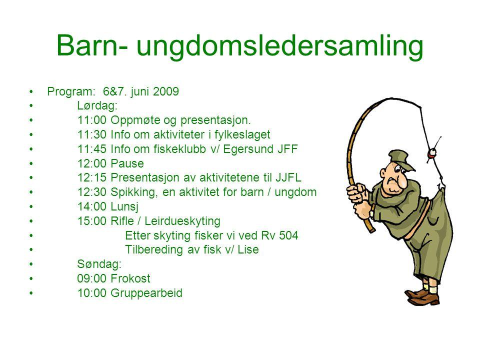Barn- ungdomsledersamling Program: 6&7. juni 2009 Lørdag: 11:00 Oppmøte og presentasjon. 11:30 Info om aktiviteter i fylkeslaget 11:45 Info om fiskekl