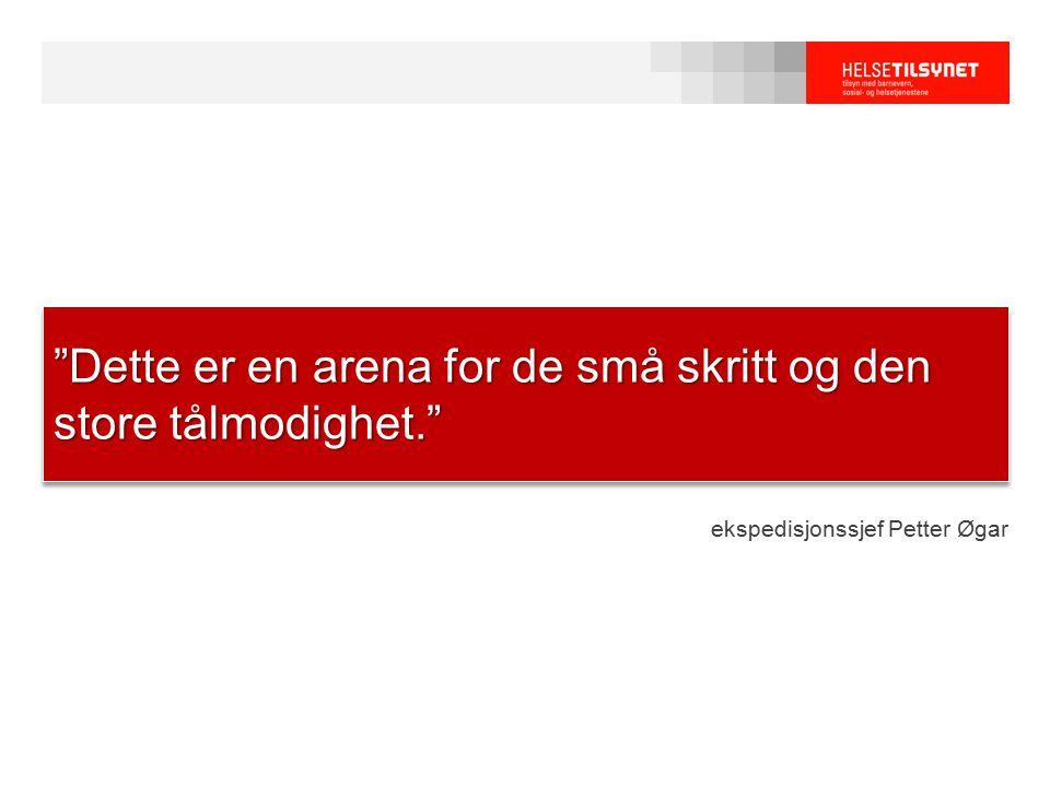 """ekspedisjonssjef Petter Øgar """"Dette er en arena for de små skritt og den store tålmodighet."""""""