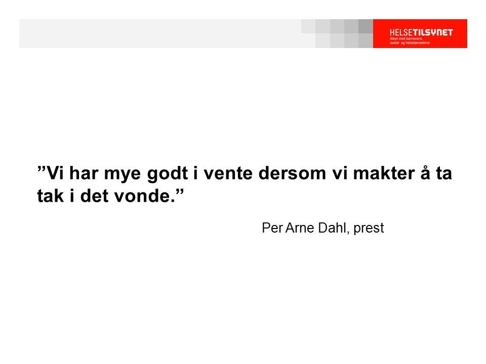 """""""Vi har mye godt i vente dersom vi makter å ta tak i det vonde."""" Per Arne Dahl, prest"""