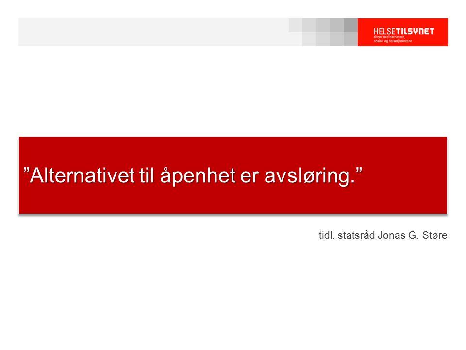 """tidl. statsråd Jonas G. Støre """"Alternativet til åpenhet er avsløring."""""""