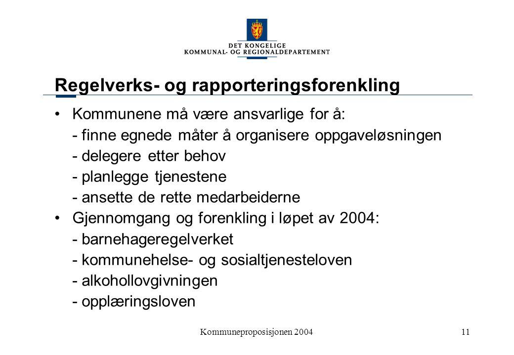 Kommuneproposisjonen 200411 Regelverks- og rapporteringsforenkling Kommunene må være ansvarlige for å: - finne egnede måter å organisere oppgaveløsnin