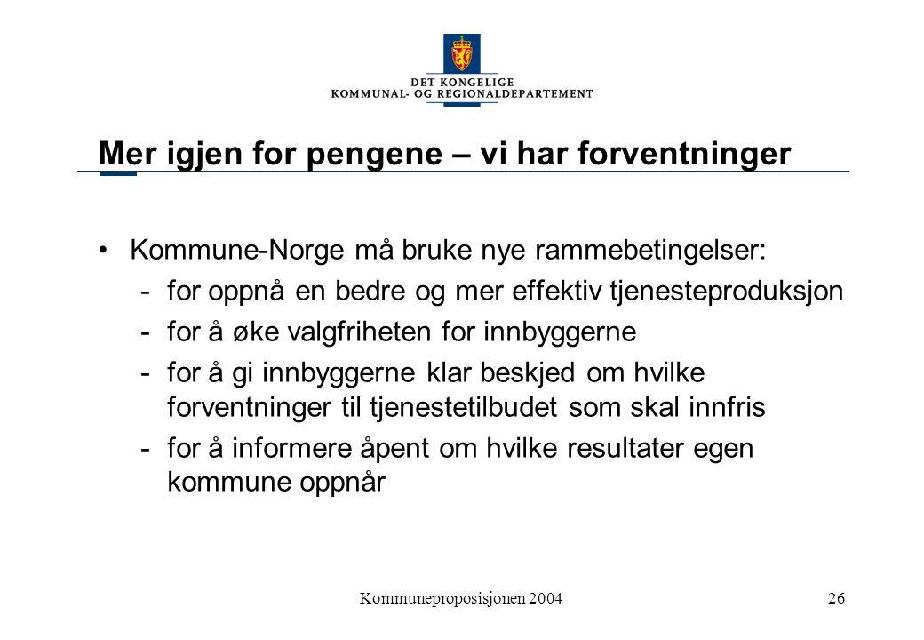 Kommuneproposisjonen 200426 Mer igjen for pengene – vi har forventninger Kommune-Norge må bruke nye rammebetingelser: -for oppnå en bedre og mer effek