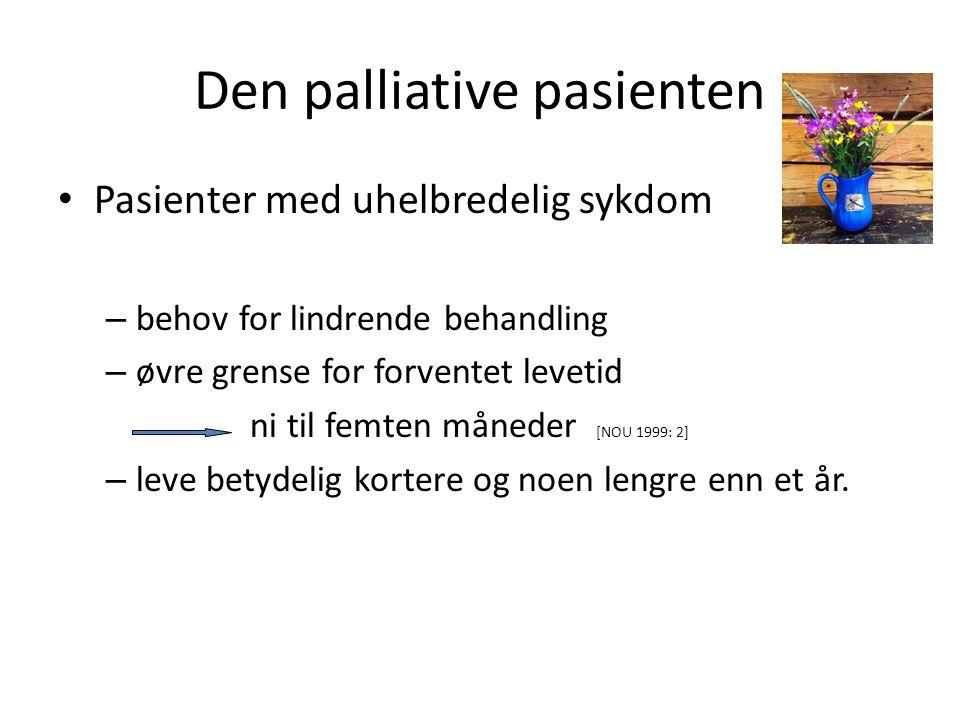 Den palliative pasienten Pasienter med uhelbredelig sykdom – behov for lindrende behandling – øvre grense for forventet levetid ni til femten måneder [NOU 1999: 2] – leve betydelig kortere og noen lengre enn et år.