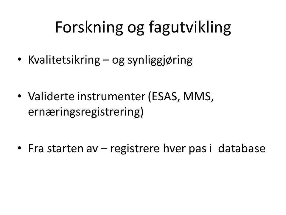 Forskning og fagutvikling Kvalitetsikring – og synliggjøring Validerte instrumenter (ESAS, MMS, ernæringsregistrering) Fra starten av – registrere hver pas i database