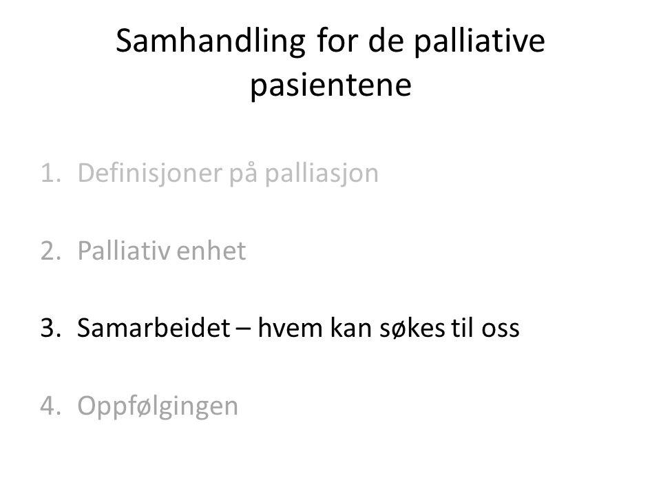 Samhandling for de palliative pasientene 1.Definisjoner på palliasjon 2.Palliativ enhet 3.Samarbeidet – hvem kan søkes til oss 4.Oppfølgingen