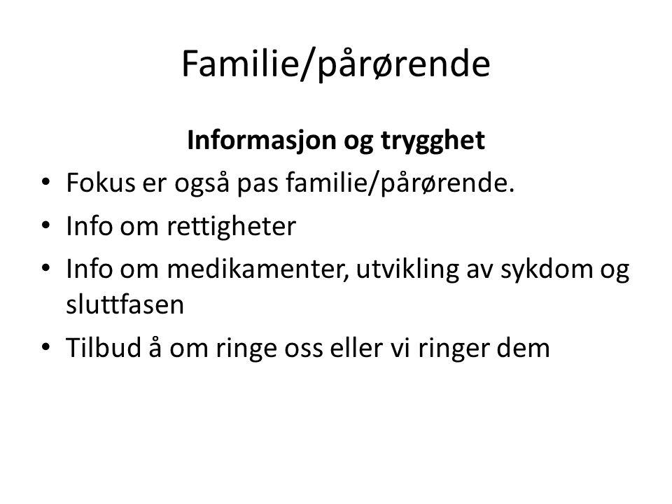 Familie/pårørende Informasjon og trygghet Fokus er også pas familie/pårørende.