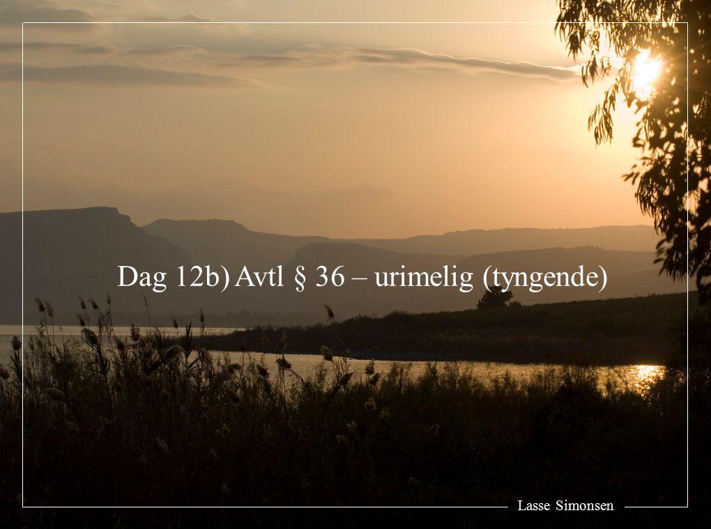 Lasse Simonsen Dag 12b) Avtl § 36 – urimelig (tyngende)