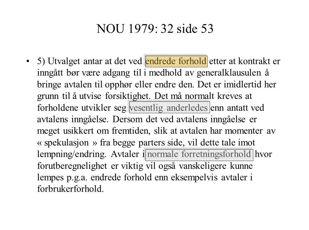 NOU 1979: 32 side 53 5) Utvalget antar at det ved endrede forhold etter at kontrakt er inngått bør være adgang til i medhold av generalklausulen å bringe avtalen til opphør eller endre den.