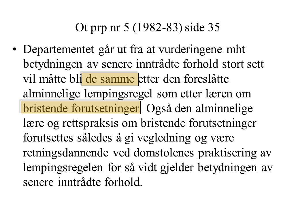 Ot prp nr 5 (1982-83) side 35 Departementet går ut fra at vurderingene mht betydningen av senere inntrådte forhold stort sett vil måtte bli de samme etter den foreslåtte alminnelige lempingsregel som etter læren om bristende forutsetninger.