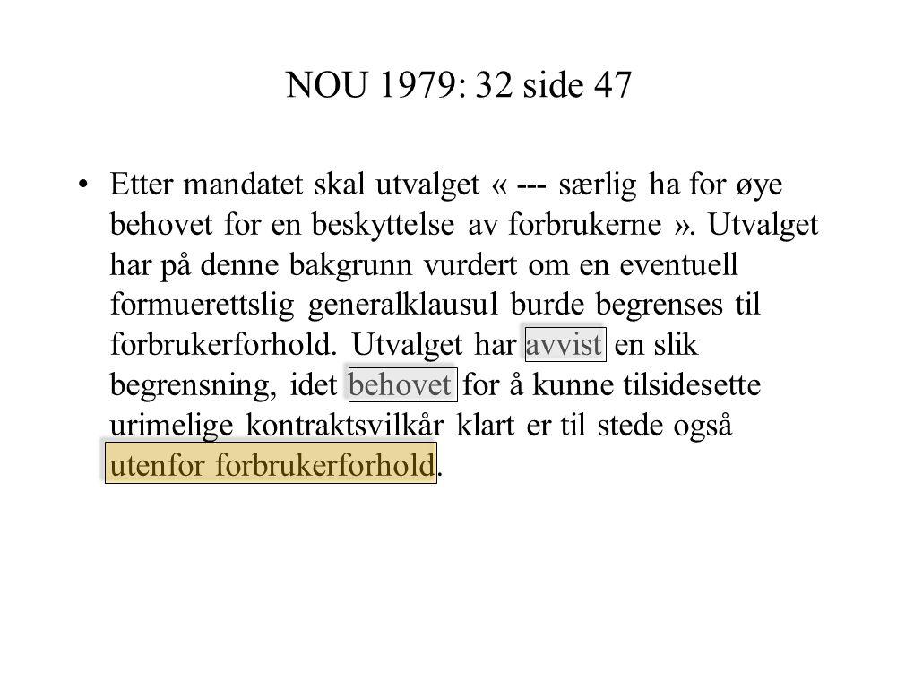 NOU 1979: 32 side 47 Etter mandatet skal utvalget « --- særlig ha for øye behovet for en beskyttelse av forbrukerne ».