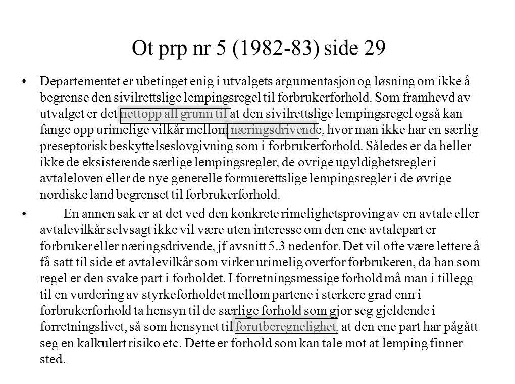 Ot prp nr 5 (1982-83) side 29 Departementet er ubetinget enig i utvalgets argumentasjon og løsning om ikke å begrense den sivilrettslige lempingsregel til forbrukerforhold.