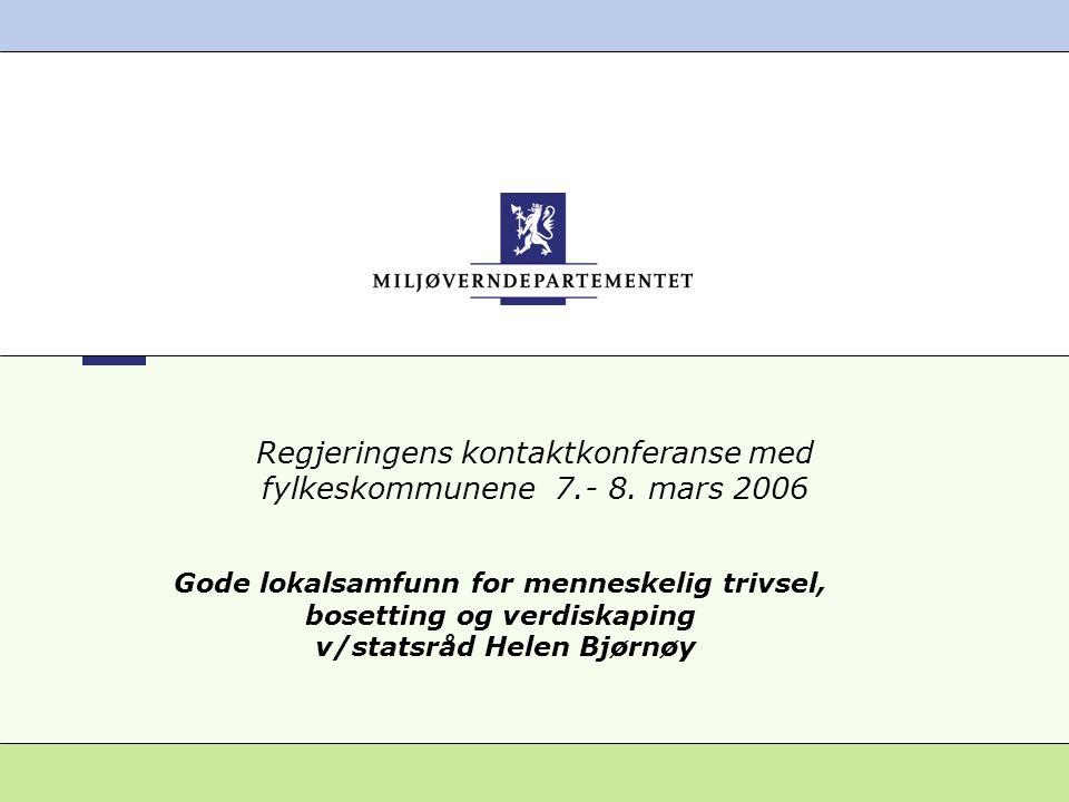 Regjeringens kontaktkonferanse med fylkeskommunene 7.- 8. mars 2006 Gode lokalsamfunn for menneskelig trivsel, bosetting og verdiskaping v/statsråd He