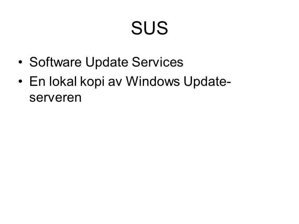 SUS Software Update Services En lokal kopi av Windows Update- serveren