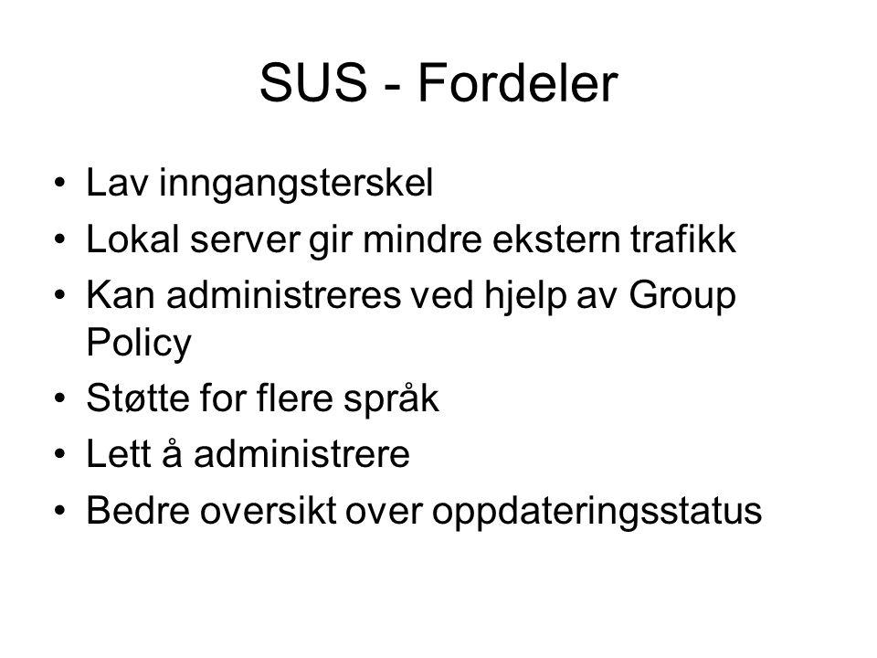 SUS - Fordeler Lav inngangsterskel Lokal server gir mindre ekstern trafikk Kan administreres ved hjelp av Group Policy Støtte for flere språk Lett å a