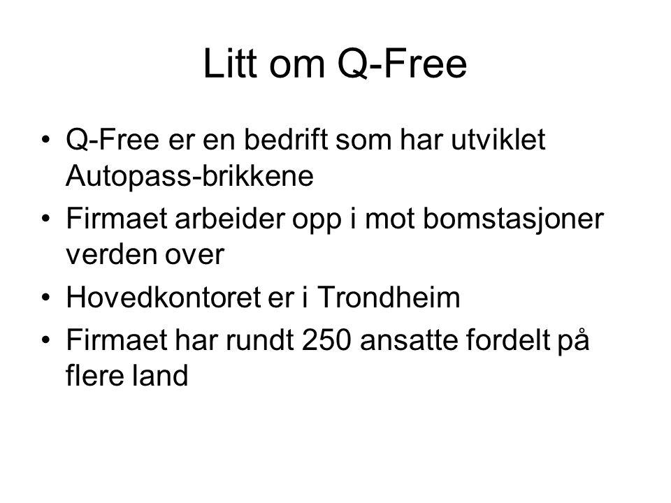Litt om Q-Free Q-Free er en bedrift som har utviklet Autopass-brikkene Firmaet arbeider opp i mot bomstasjoner verden over Hovedkontoret er i Trondhei