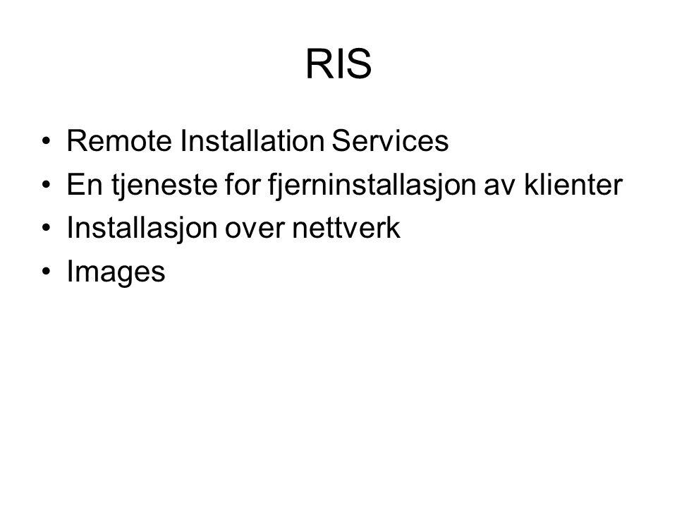 RIS Remote Installation Services En tjeneste for fjerninstallasjon av klienter Installasjon over nettverk Images