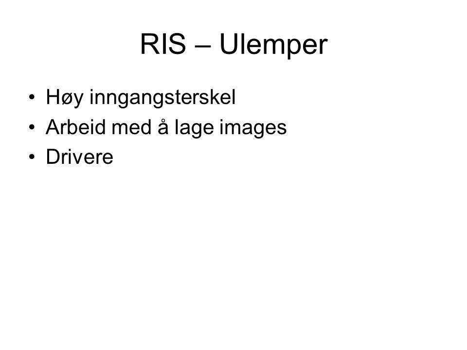 RIS – Ulemper Høy inngangsterskel Arbeid med å lage images Drivere