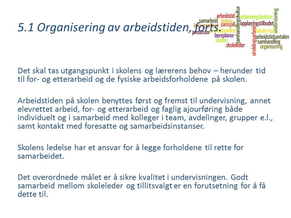 5.1 Organisering av arbeidstiden, forts. Det skal tas utgangspunkt i skolens og lærerens behov – herunder tid til for- og etterarbeid og de fysiske ar