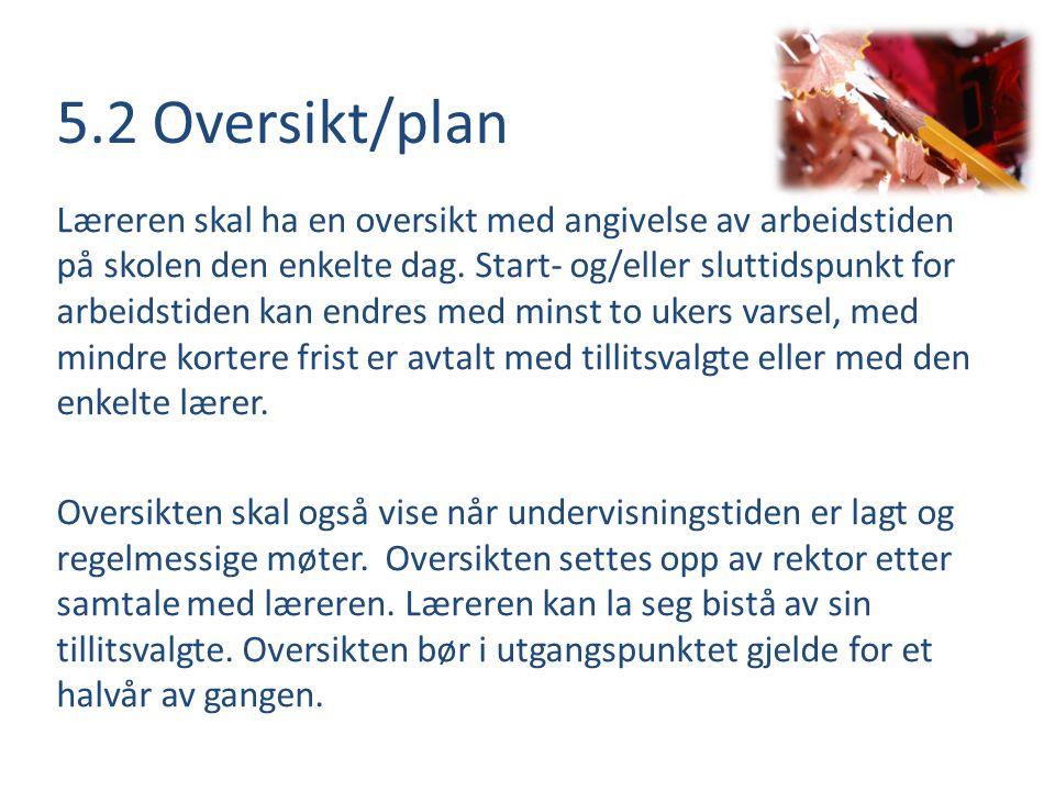 5.2 Oversikt/plan Læreren skal ha en oversikt med angivelse av arbeidstiden på skolen den enkelte dag. Start- og/eller sluttidspunkt for arbeidstiden