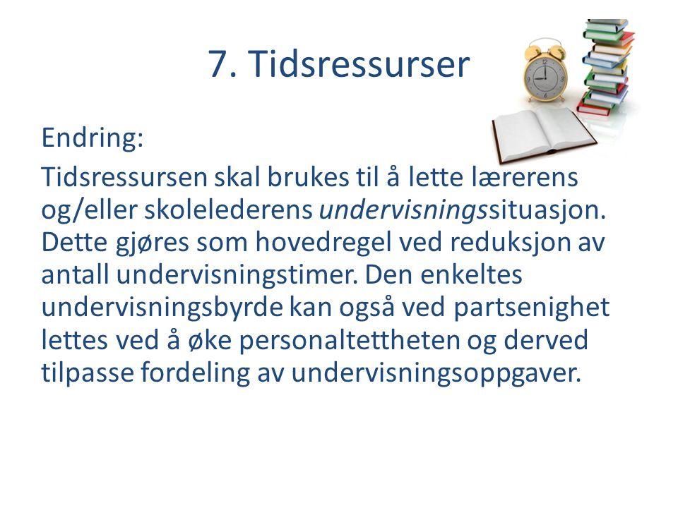 7. Tidsressurser Endring: Tidsressursen skal brukes til å lette lærerens og/eller skolelederens undervisningssituasjon. Dette gjøres som hovedregel v
