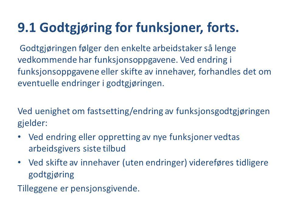 9.1 Godtgjøring for funksjoner, forts. Godtgjøringen følger den enkelte arbeidstaker så lenge vedkommende har funksjonsoppgavene. Ved endring i funksj