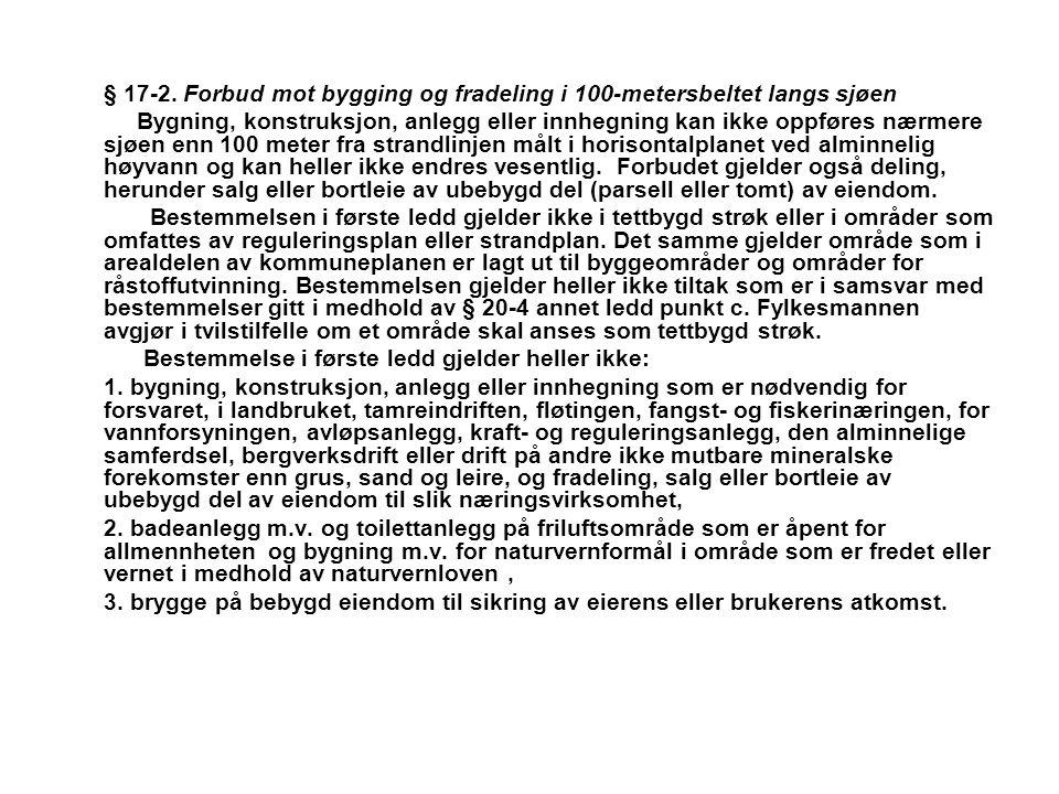 § 17-2. Forbud mot bygging og fradeling i 100-metersbeltet langs sjøen Bygning, konstruksjon, anlegg eller innhegning kan ikke oppføres nærmere sjøen