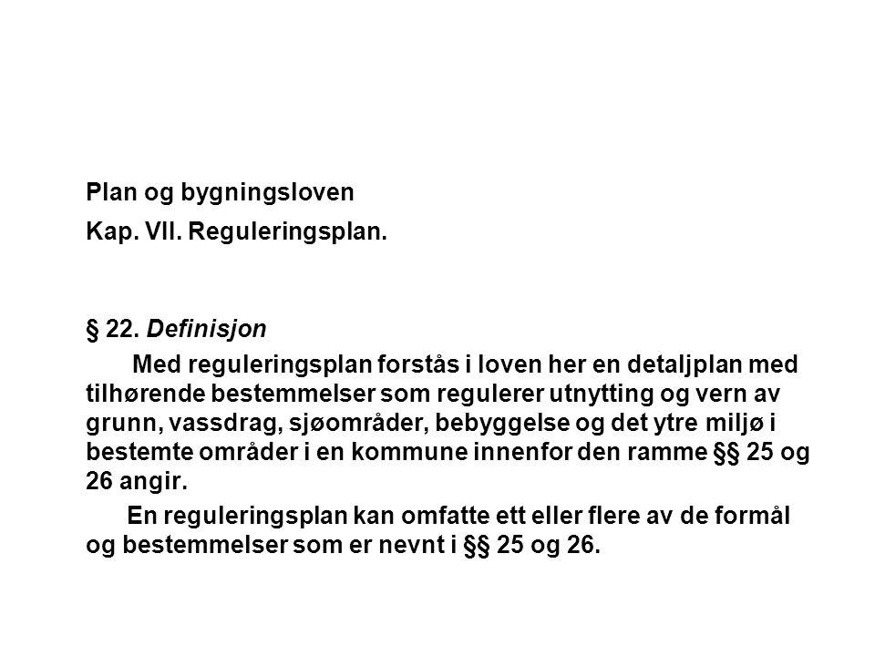 Plan og bygningsloven Kap. VII. Reguleringsplan. § 22. Definisjon Med reguleringsplan forstås i loven her en detaljplan med tilhørende bestemmelser so
