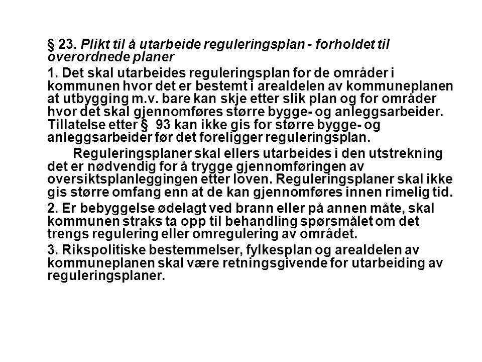 § 23. Plikt til å utarbeide reguleringsplan - forholdet til overordnede planer 1. Det skal utarbeides reguleringsplan for de områder i kommunen hvor d