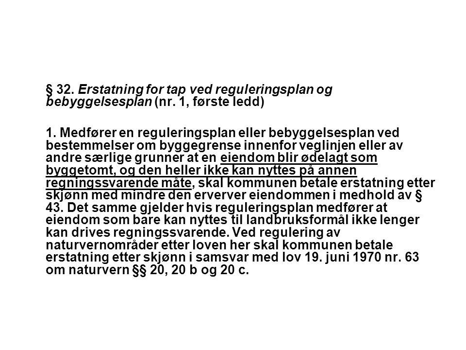 § 32. Erstatning for tap ved reguleringsplan og bebyggelsesplan (nr. 1, første ledd) 1. Medfører en reguleringsplan eller bebyggelsesplan ved bestemme
