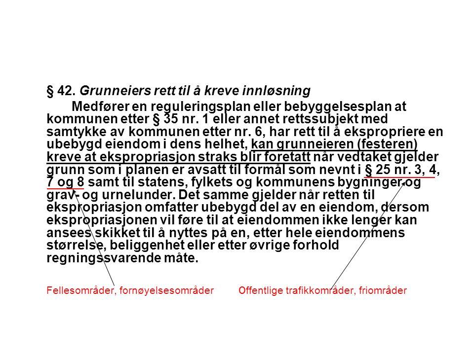 § 42. Grunneiers rett til å kreve innløsning Medfører en reguleringsplan eller bebyggelsesplan at kommunen etter § 35 nr. 1 eller annet rettssubjekt m