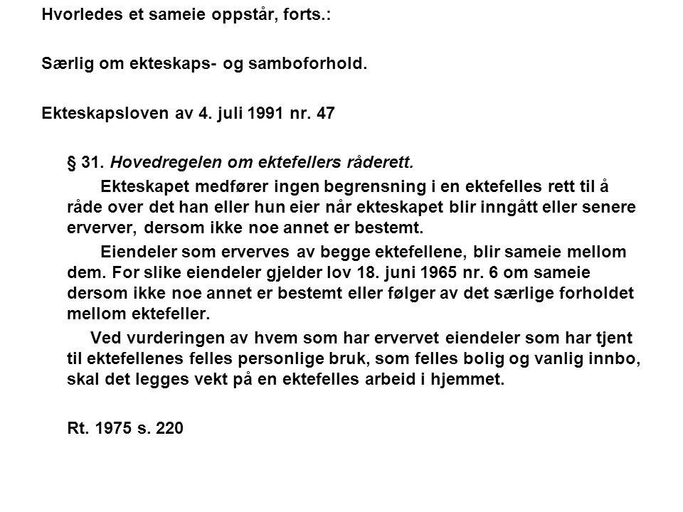 Hvorledes et sameie oppstår, forts.: Særlig om ekteskaps- og samboforhold. Ekteskapsloven av 4. juli 1991 nr. 47 § 31. Hovedregelen om ektefellers råd