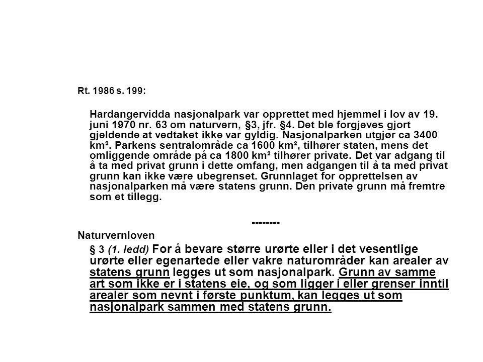 Rt. 1986 s. 199: Hardangervidda nasjonalpark var opprettet med hjemmel i lov av 19. juni 1970 nr. 63 om naturvern, §3, jfr. §4. Det ble forgjeves gjor