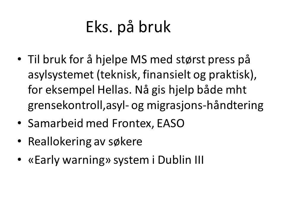 Eks. på bruk Til bruk for å hjelpe MS med størst press på asylsystemet (teknisk, finansielt og praktisk), for eksempel Hellas. Nå gis hjelp både mht g