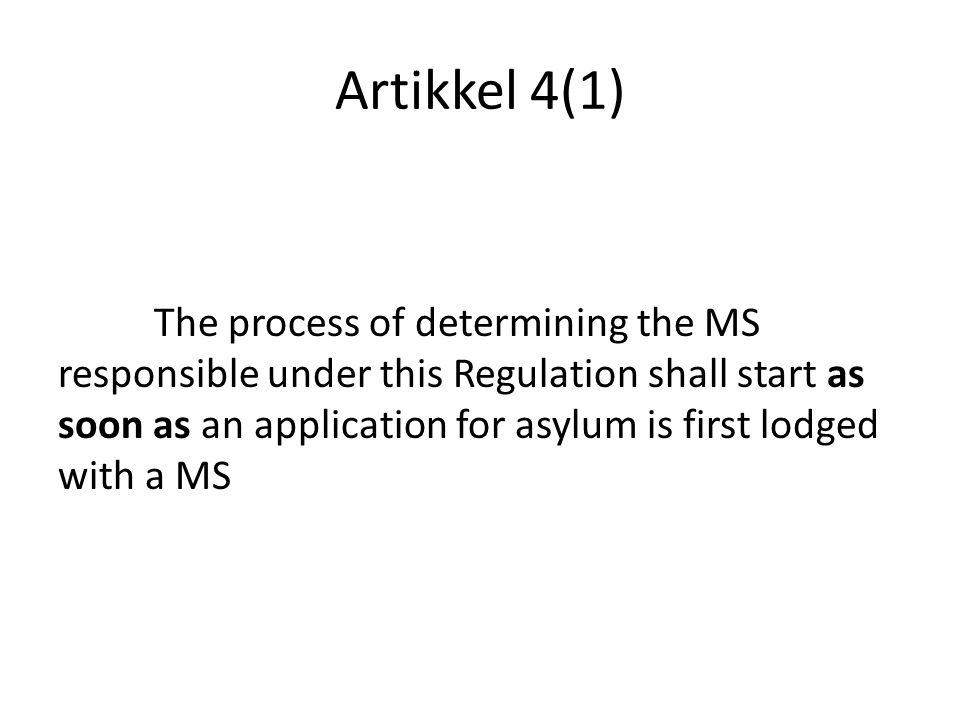 Artikkel 4(1) The process of determining the MS responsible under this Regulation shall start as soon as an application for asylum is first lodged wit