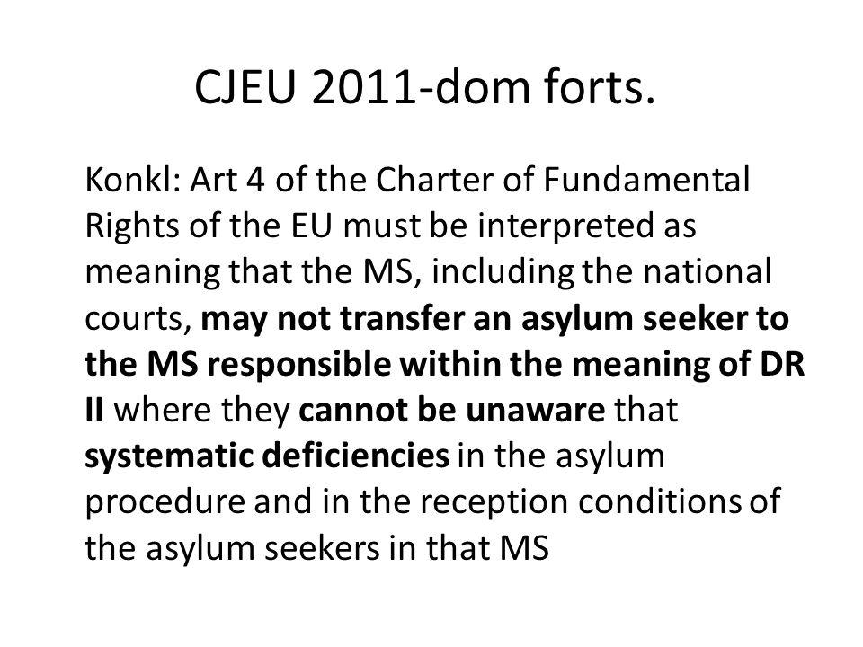 CJEU 2011-dom forts. Konkl: Art 4 of the Charter of Fundamental Rights of the EU must be interpreted as meaning that the MS, including the national co