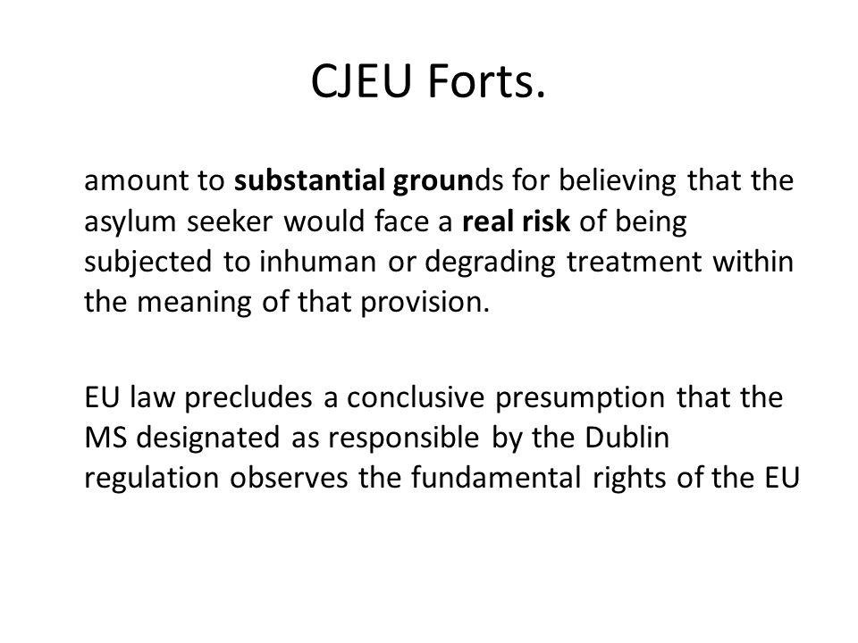 CJEU Forts. amount to substantial grounds for believing that the asylum seeker would face a real risk of being subjected to inhuman or degrading treat