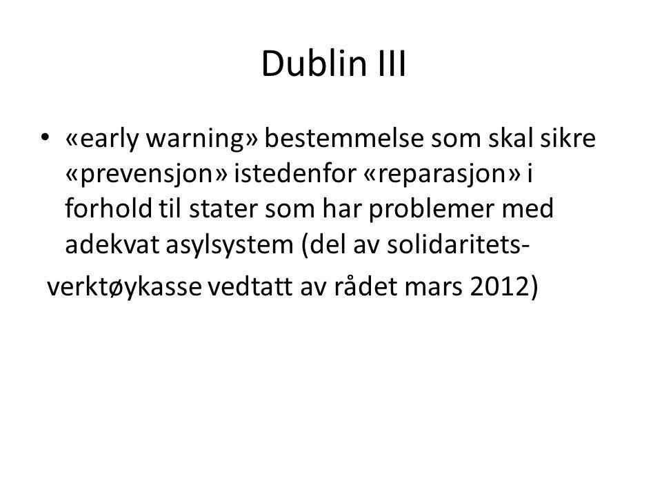Dublin III «early warning» bestemmelse som skal sikre «prevensjon» istedenfor «reparasjon» i forhold til stater som har problemer med adekvat asylsyst