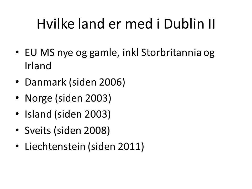 Hvilke land er med i Dublin II EU MS nye og gamle, inkl Storbritannia og Irland Danmark (siden 2006) Norge (siden 2003) Island (siden 2003) Sveits (si