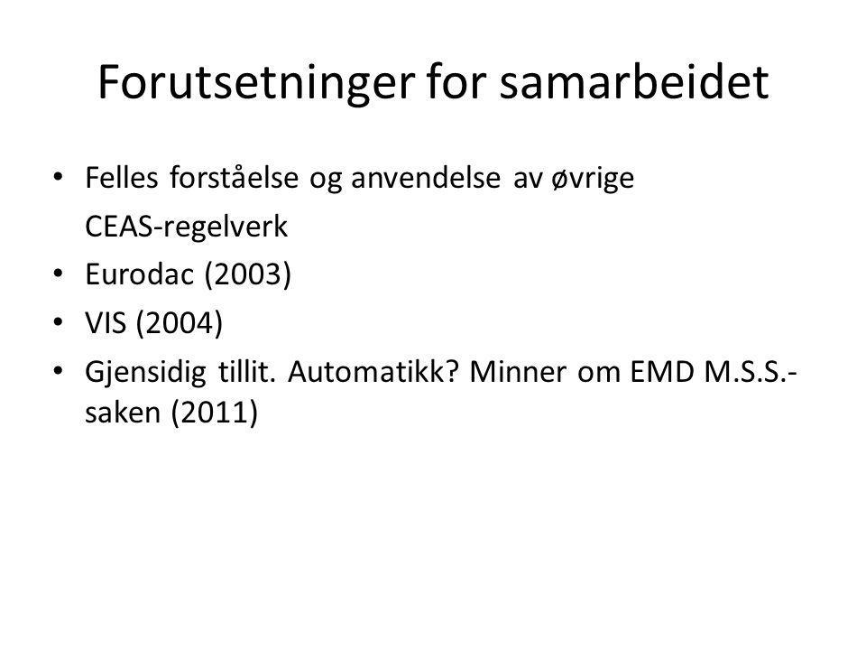 Forutsetninger for samarbeidet Felles forståelse og anvendelse av øvrige CEAS-regelverk Eurodac (2003) VIS (2004) Gjensidig tillit. Automatikk? Minner