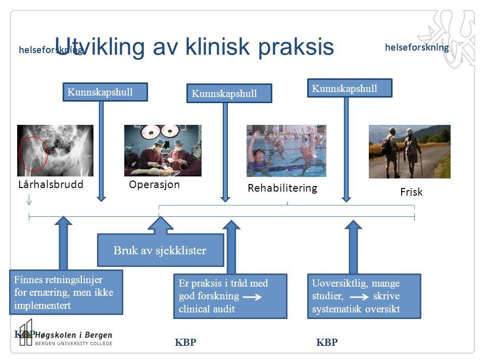 Utvikling av klinisk praksis LårhalsbruddOperasjon Frisk Rehabilitering Finnes retningslinjer for ernæring, men ikke implementert KBP Bruk av sjekklis