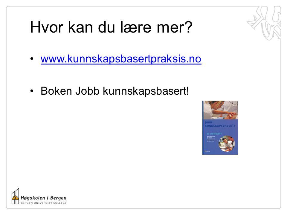 Hvor kan du lære mer? www.kunnskapsbasertpraksis.no Boken Jobb kunnskapsbasert!