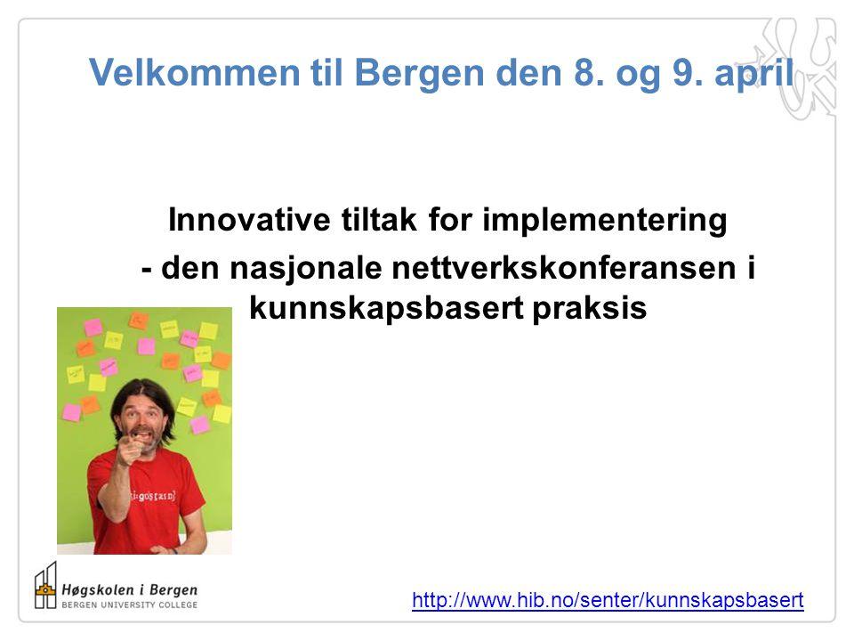 Velkommen til Bergen den 8. og 9. april Innovative tiltak for implementering - den nasjonale nettverkskonferansen i kunnskapsbasert praksis http://www