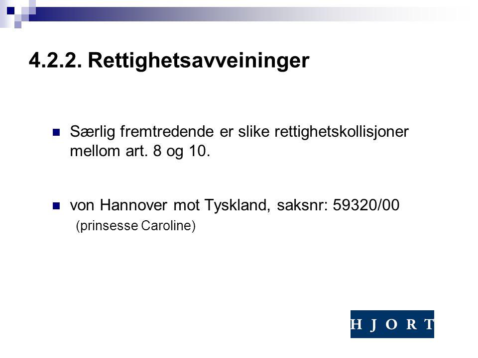 4.2.2. Rettighetsavveininger Særlig fremtredende er slike rettighetskollisjoner mellom art. 8 og 10. von Hannover mot Tyskland, saksnr: 59320/00 (prin