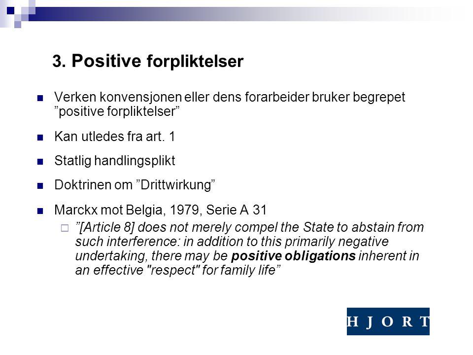 """3. Positive forpliktelser Verken konvensjonen eller dens forarbeider bruker begrepet """"positive forpliktelser"""" Kan utledes fra art. 1 Statlig handlings"""