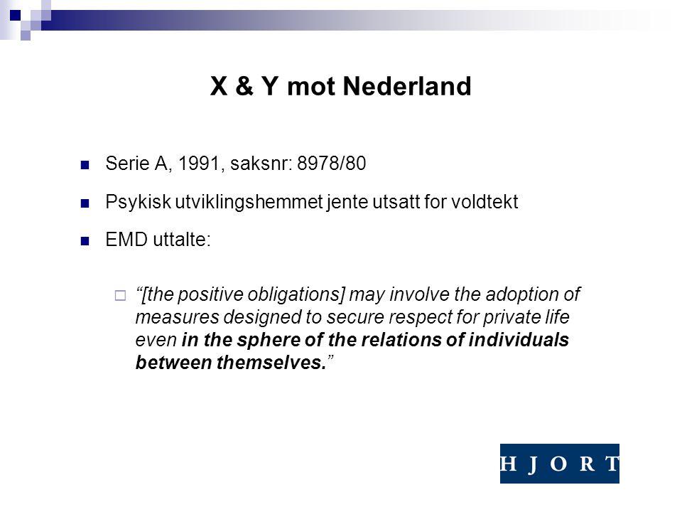 "X & Y mot Nederland Serie A, 1991, saksnr: 8978/80 Psykisk utviklingshemmet jente utsatt for voldtekt EMD uttalte:  ""[the positive obligations] may i"