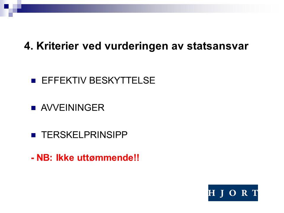 4. Kriterier ved vurderingen av statsansvar EFFEKTIV BESKYTTELSE AVVEININGER TERSKELPRINSIPP - NB: Ikke uttømmende!!